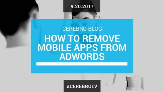 How To Remove Mobile Apps As Placements In Your AdWords Campaign
